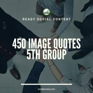 Social Content: Group 5 – 450 Image Quotes